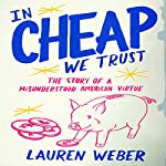 In Cheap We Trust: The Story of a Misunderstood American Virtue | Lauren Weber