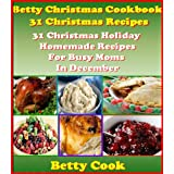Homemade Christmas Cookbook: 31 Thanksgiving Christmas Recipes for Busy Moms - New & Fun Ideas to learn how to cook Christmas main dishes & Christmas desserts! ... Belly Cook Christmas Cookbook Recipes) ~ Betty Belly Cook