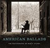 American Ballads: The Photographs of Marty Stuart (A First Center for the Visual Arts)