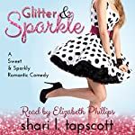 Glitter and Sparkle: A Sweet and Sparkly Romantic Comedy | Shari L. Tapscott
