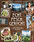 Österreichisch kochen: Echt. Fesch. Gekocht. 90 Rezepte aus der modernen Heimatküche Österreichs....