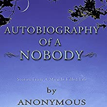 Autobiography of a Nobody: Stories From a Miracle Filled Life (       UNABRIDGED) by  Anonymous Narrated by  Anonymous