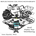 Reflections on Psychotherapy and Paths for Wellbeing Audiobook by Veis Djalali PhD Narrated by Kristin James