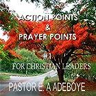 Action Points & Prayer Points for Christian Leaders, Part 1 Hörbuch von E.A Adeboye Gesprochen von: William Butler