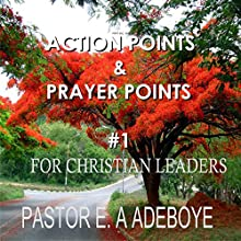 Action Points & Prayer Points for Christian Leaders, Part 1 Audiobook by E.A Adeboye Narrated by William Butler