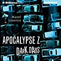 Dark Days: Apocalypse Z, Book 2 (       UNABRIDGED) by Manel Loureiro Narrated by Nick Podehl