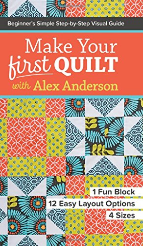 Make Your First Quilt with Alex Anderson: Beginner's Simple Step-by-Step Visual Guide • 1 Fun Block, 12 Easy Layout Options, 4 Sizes (Easy Machine Quilting compare prices)
