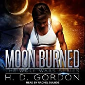 Moon Burned: The Wolf Wars Series, Book 1 | [H. D. Gordon]