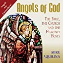 Angels of God: The Bible, the Church and the Heavenly Hosts (       UNABRIDGED) by Mike Aquilina Narrated by Mike Aquilina