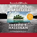 Kidding Ourselves: The Hidden Power of Self-Deception (       UNABRIDGED) by Joseph T. Hallinan Narrated by Brian Hutchison
