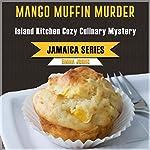 Mango Muffin Murder: Jamaica Series, Book 1 | Emma Johns