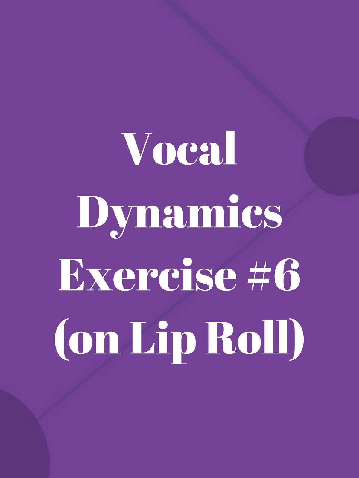 Vocal Dynamics Exercise #6 (on Lip Roll)