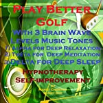 Play Better Golf: With Three Brainwave Music Recordings - Alpha, Theta, Delta - for Three Different Sessions | Randy Charach,Sunny Oye