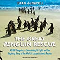 The Great Penguin Rescue: 40,000 Penguins, a Devastating Oil Spill, and the Inspiring Story of the World's Largest Animal Rescue (       UNABRIDGED) by Dyan deNapoli Narrated by Coleen Marlo