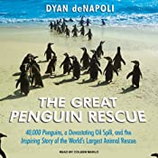 The Great Penguin Rescue: 40,000 Penguins, a Devastating Oil Spill, and the Inspiring Story of the World's Largest Animal Rescue | [Dyan deNapoli]