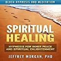 Spiritual Healing: Hypnosis for Inner Peace and Spiritual Enlightenment via Beach Hypnosis and Meditation Speech by Jeffrey Morgan PhD Narrated by Anita Pierson