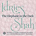 The Elephant in the Dark: Christianity, Islam and the Sufis Audiobook by Idries Shah Narrated by David Ault