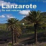 Lanzarote - Ile Aux Volcans: Un Voyag...