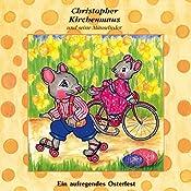 Ein aufregendes Osterfest (Christopher Kirchenmaus und seine Mäuselieder 19)   Ruthild Wilson