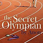 The Secret Olympian: The Inside Story of Olympic Excellence | Anonymous (former Olympian)