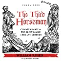The Third Horseman: Climate Change and the Great Famine of the 14th Century (       UNABRIDGED) by William Rosen Narrated by William Hughes