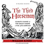 The Third Horseman: Climate Change and the Great Famine of the 14th Century | William Rosen