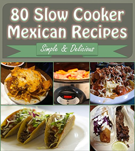 Free Kindle Book : Slow Cooker: 80 Mexican Slow Cooker Recipes - Slow Cooker Recipes for Easy Meals - Super Easy Slow Cooker Recipes for Busy People (slow cooker, slow cooker recipes, slow cooker cookbook, mexican)