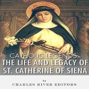 Catholic Legends: The Life and Legacy of St. Catherine of Siena Audiobook