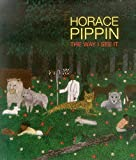 Horace Pippin: The Way I See It