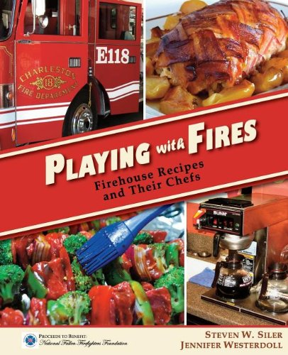 Playing With Fires: Firehouse Recipes And Their Chefs