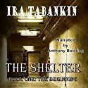 The Shelter, Book 1: The Beginning Audiobook by Ira Tabankin Narrated by Anthony Bowling