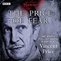 Classic BBC Radio Horror: The Price of Fear  by  British Broadcasting Corporation Narrated by Vincent Price