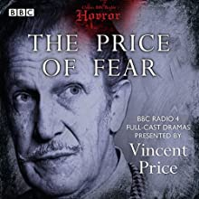 Classic BBC Radio Horror: The Price of Fear Radio/TV Program by  British Broadcasting Corporation Narrated by Vincent Price