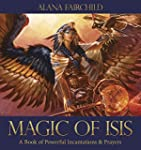 Magic of Isis: A Book of Powerful Inc...