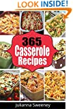 Casseroles: 365 Days of Casserole Recipes for Quick and Easy Meals (Casserole Cookbook, Party Recipes, Family Meals, One Dish Recipes, Dump Dinner, Make Ahead Meals)