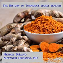 The History of Turmeric's Secret Benefits for Health and Beauty: What the Yogis Aren't Telling You   Livre audio Auteur(s) : Michael DiSalvo, Nuwanthi Fernando Narrateur(s) : John Dunleavy