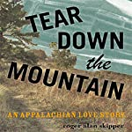 Tear Down the Mountain: An Appalachian Love Story | Roger Alan Skipper