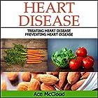 Heart Disease: Treating Heart Disease - Preventing Heart Disease Hörbuch von Ace McCloud Gesprochen von: Joshua Mackey