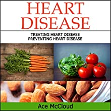 Heart Disease: Treating Heart Disease - Preventing Heart Disease | Livre audio Auteur(s) : Ace McCloud Narrateur(s) : Joshua Mackey