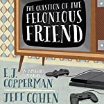 The Question of the Felonious Friend | E. J. Copperman,Jeff Cohen