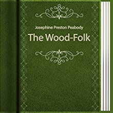 The Wood-Folk (Annotated) (       UNABRIDGED) by George Peabody Narrated by Anastasia Bertollo
