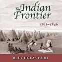 The Indian Frontier, 1763-1846 (Histories of the American Frontier) (       UNABRIDGED) by R. Douglas Hurt Narrated by Fred Filbrich