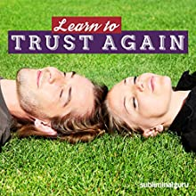 Learn to Trust Again: Let Bygones Be Bygones with Subliminal Messages  by  Subliminal Guru Narrated by  Subliminal Guru