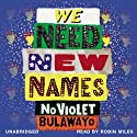 We Need New Names (       UNABRIDGED) by NoViolet Bulawayo Narrated by Robin Miles