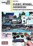 Farbe, Pinsel, Airbrush - Grundlagen und Praxistips für Modellbahner - MIBA Modellbahn Praxis