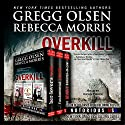 Overkill (True Crime Collection): From the Case Files of Notorious USA Audiobook by Gregg Olsen, Rebecca Morris Narrated by Kevin Pierce