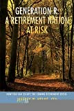 Generation R: A Retirement Nation at Risk: How You Can Escape the Coming Retirement Crisis [Paperback] [2008] (Author) Jeff Helms