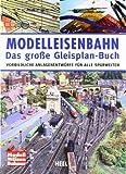 Modelleisenbahn - Das große Gleisplan-Buch: Vorbildliche Anlagenentwürfe für alle Spurweiten