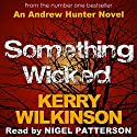Something Wicked: Andrew Hunter, Book 1 (       UNABRIDGED) by Kerry Wilkinson Narrated by Nigel Patterson
