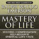 Mastery of Life: The Self-Help Classics of Ralph Waldo Emerson (       UNABRIDGED) by Ralph Waldo Emerson Narrated by Mitch Horowitz